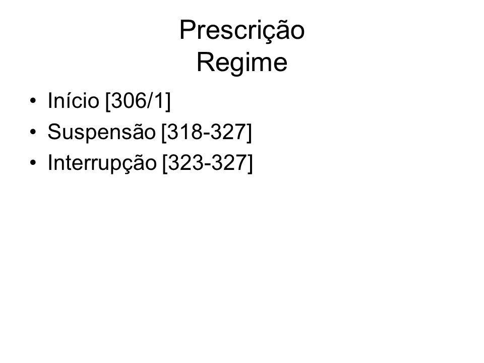 Prescrição Regime Início [306/1] Suspensão [318-327]